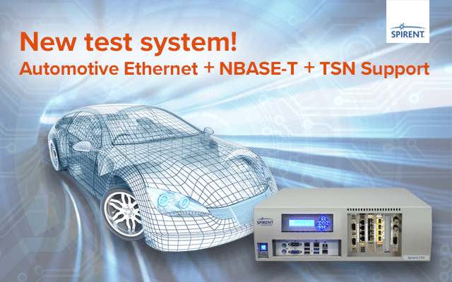 Spirent launches the first test system combining Automotive Ethernet, NBASE-T interfaces and TSN support
